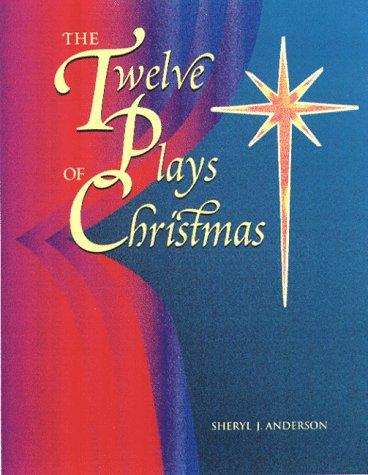 The Twelve Plays of Christmas: Original Christian Dramas -