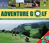 Adventure Golf: From Fairways to Fun-days - Attractions on and Off the World's Greatest Golf Courses (Pilot Guides)