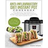 Anti-Inflammatory Diet Instant Pot Cookbook: Over 200 Proven, Tested & Delicious Anti-Inflammatory Recipes. Easy Instant Pot Recipes to Decrease Inflammation, Supercharge Your Health and Feel Great!