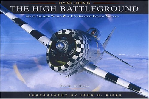 The High Battleground: Air to Air with World War II's Greatest Combat Aircraft (Flying Legends) PDF