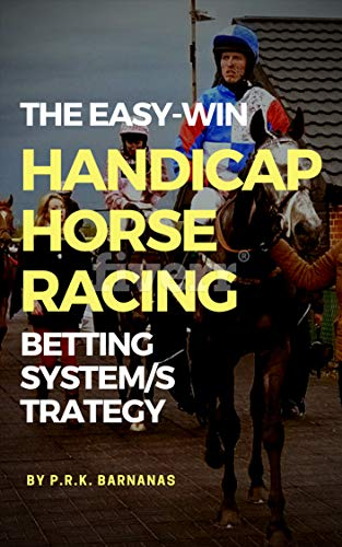 THE EASY-WIN HANDICAP HORSE RACING BETTING SYSTEM/STRATEGY