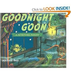 Goodnight Goon: A Petrifying Parody Michael Rex