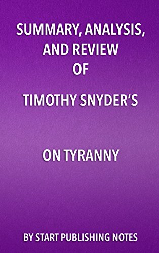 Summary, Analysis, and Review of Timothy Snyder's On Tyran