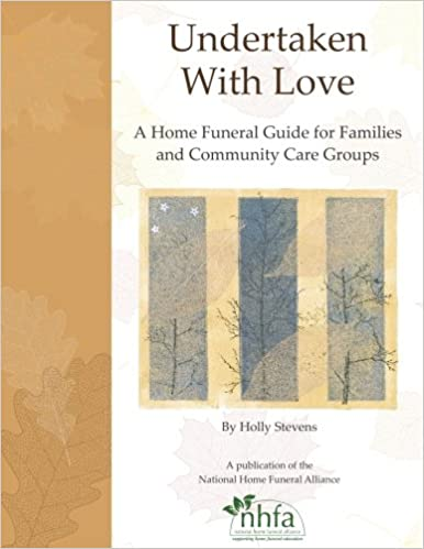 Undertaken With Love: A Home Funeral Guide For Families And Community Care  Groups 2nd Edition