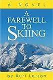A Farewell to Skiing, Kurt Larson, 0595256252