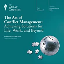 The Art of Conflict Management: Achieving Solutions for Life, Work, and Beyond Lecture by  The Great Courses Narrated by Professor Michael Dues