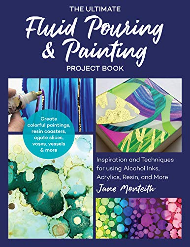 - The Ultimate Fluid Pouring & Painting Project Book: Inspiration and Techniques for using Alcohol Inks, Acrylics, Resin, and more; Create colorful ... coasters, agate slices, vases, vessels & more
