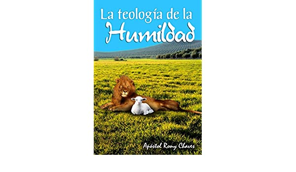 Amazon.com: La Teología De La Humildad (Spanish Edition) eBook: Rony Chaves: Kindle Store