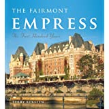 Fairmont Empress, The: The First Hundred Years