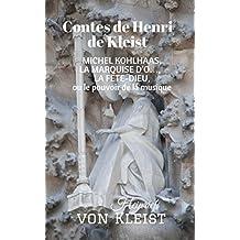 Contes de Henri de Kleist: MICHEL KOHLHAAS, LA MARQUISE D'O…,  LA FÊTE-DIEU, ou le pouvoir de la musique (French Edition)