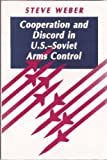 Cooperation and Discord in U. S. - Soviet Arms Control, Weber, Steve, 0691078378