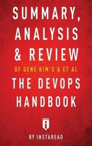 Summary, Analysis & Review of Gene Kim's, Jez Humble's, Patrick Debois's, & John Willis's the Devops Handbook by Instaread