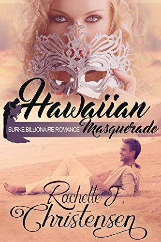 Hawaiian Masquerade (Burke Billionaire Romance Book 1) by [Christensen, Rachelle J.]