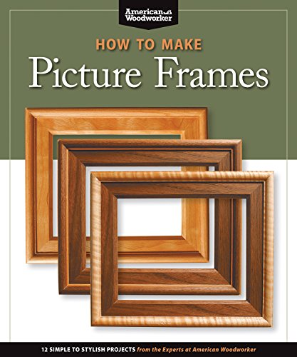 Frames (Best of AW): 12 Simple to Stylish Projects from the Experts at American Woodworker (American Woodworker) (Best of American Woodworker Magazine) ()