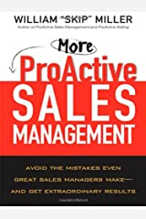 More Proactive Sales Management: Avoid the Mistakes Even Great Sales Managers Make- and Get Extraordinary Results Hardcover