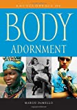 Encyclopedia of Body Adornment, Margo DeMello, 0313336954