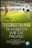 Torschusstraining - Trainieren wie die Profis!