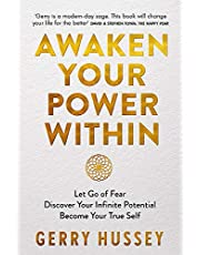 Awaken Your Power Within: Let Go of Fear. Discover Your Infinite Potential. Become Your True Self.