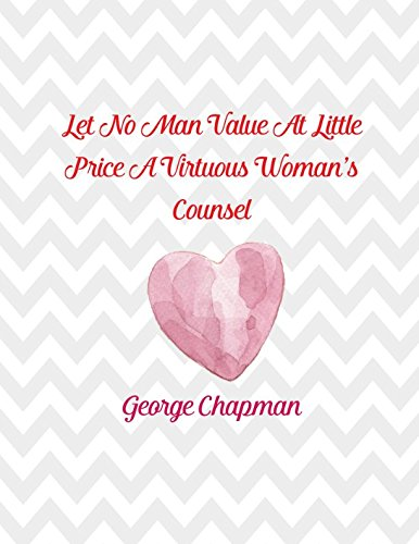 Read Online Let no man value at little price a virtuous woman's counsel George Chapman: Daily Journal Blank Lined Large PDF