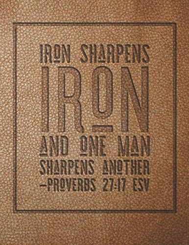 Iron Sharpens Iron And One Man Sharpens Another: Large Printed Leather Bible Verse Journal For Men, Proverbs ()