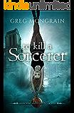 To Kill a Sorcerer (Immortal Montero Book 1)