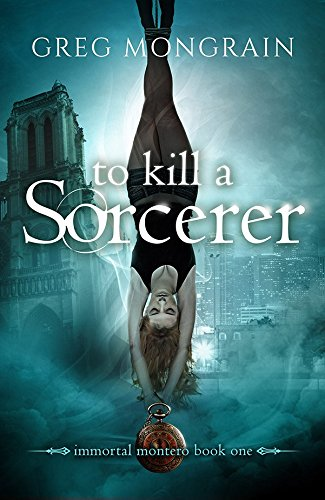 To Kill a Sorcerer (Immortal Montero Book 1) by [Mongrain, Greg]