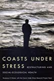 Coasts under Stress : Restructuring and Social-Ecological Health, Ommer, Rosemary E. and Coasts Under Stress Research Project Team Staff, 0773532250