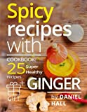 Spicy recipes with ginger. Cookbook: 25 super healthy recipes.