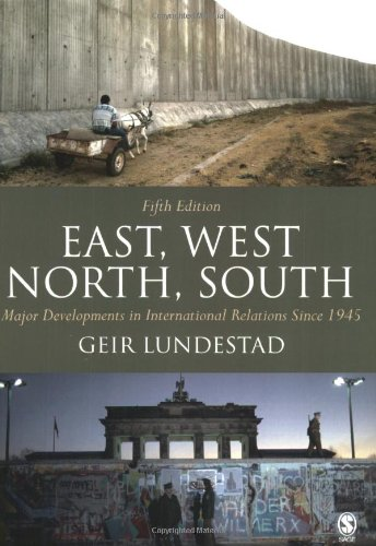 East, West, North, South: Major Developments in International Relations Since 1945