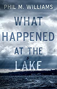 What Happened At The Lake by Phil M. Williams ebook deal