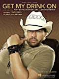 img - for GET MY DRINK ON: Words and Music by Toby Keith, Dean Dillon, and Scott Emerick (Recorded by Toby Keith on Show Dog Records) book / textbook / text book