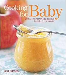 Cooking for baby wholesome homemade delicious foods for 6 to 18 cooking for baby wholesome homemade delicious foods for 6 to 18 months amazon lisa barnes 9781416599180 books forumfinder Image collections