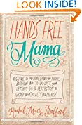 #10: Hands Free Mama: A Guide to Putting Down the Phone, Burning the To-Do List, and Letting Go of Perfection to Grasp What Really Matters!