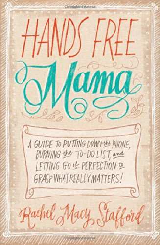 Hands Free Mama: A Guide to Putting Down the Phone, Burning the To-Do List, and Letting Go of Perfection to Grasp What Really - Louis Prime Outlets St