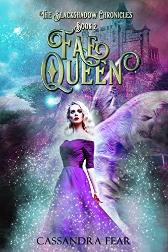 Fae Queen (The Blackshadow Chronicles Book 2) by [Fear, Cassandra]