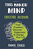Book Cover for This Naked Mind: Control Alcohol, Find Freedom, Discover Happiness & Change Your Life