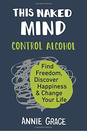 This Naked Mind: Control Alcohol, Find Freedom, Discover Happiness & Change Your Life cover