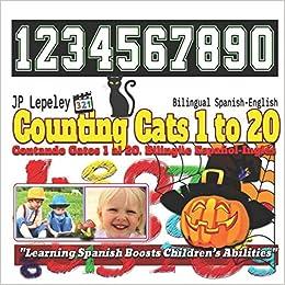 Bilingual Spanish-English: Contando Gatos 1 al 20. Bilingüe Español-Inglés: JP Lepeley: 9781730800276: Amazon.com: Books