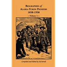 Biographies of Alaska-Yukon Pioneers 1850-1950, Volume 1