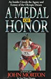 A Medal of Honor: An Insider Unveils the Agony and the Ecstasy of the Olympic Dream
