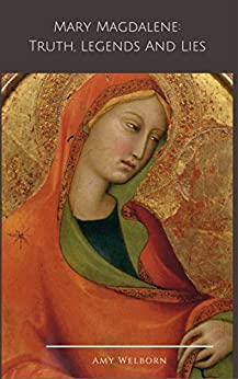 Mary Magdalene: Truth, Legends and Lies by [Welborn, Amy]