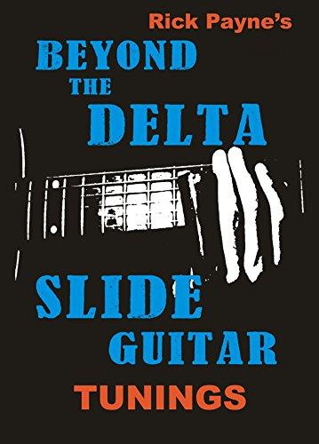 Beyond The Delta: Slide Guitar Tunings (Beyond The Delta Slide Guitar Book 3)