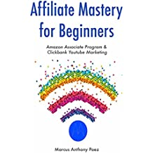 Affiliate Mastery for Beginners: Amazon Associate Program & Clickbank Youtube Marketing