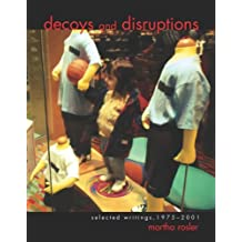 Decoys and Disruptions: Selected Writings, 1975--2001