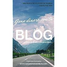 Gana dinero con tu blog: Ahora puedes conseguirlo y formar parte de un grupo selecto de emprendedores que han alcanzado el éxito. (Spanish Edition)