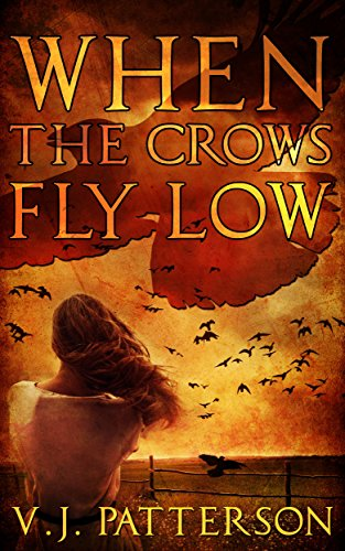 When the Crows Fly Low by [Patterson, V.J.]
