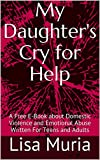 My Daughter's Cry for Help: A Free E-Book about Domestic Violence and Emotional Abuse Written For Teens and Adults