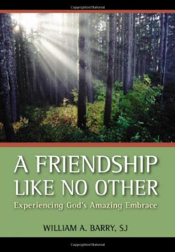 A Friendship Like No Other: Experiencing God's Amazing Embrace (Barry William A)
