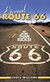 Eternal Route 66 : Get More Than Kicks, Chuck Williams, 097636770X