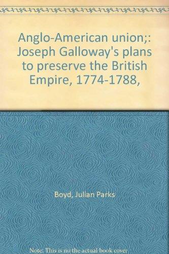 Anglo-American union;: Joseph Galloway's plans to preserve the British Empire, 1774-1788,